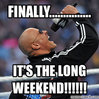 finally long weekend
