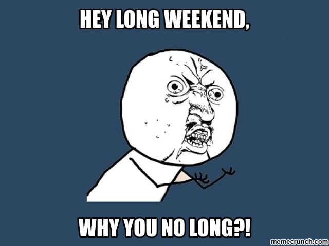long weekend no long