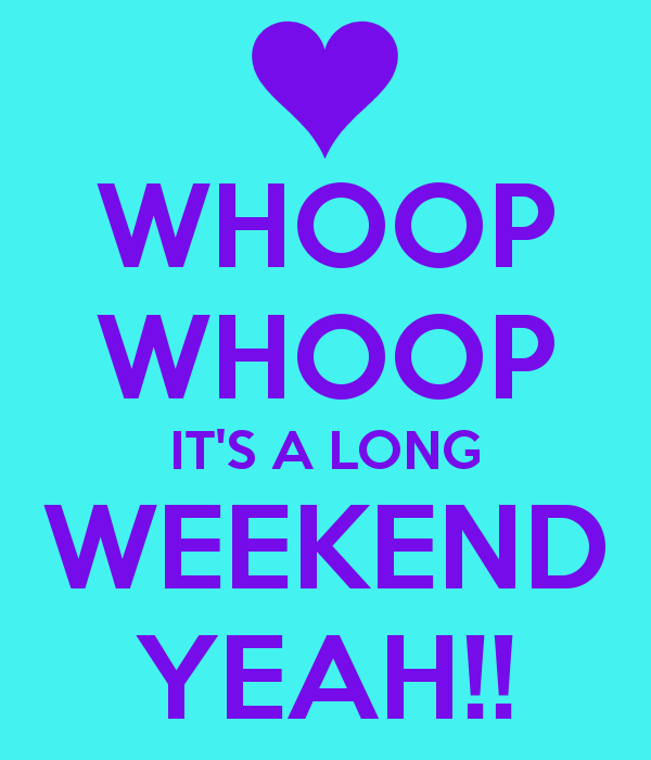 whoop-whoop-it-s-a-long-weekend-yeah-3