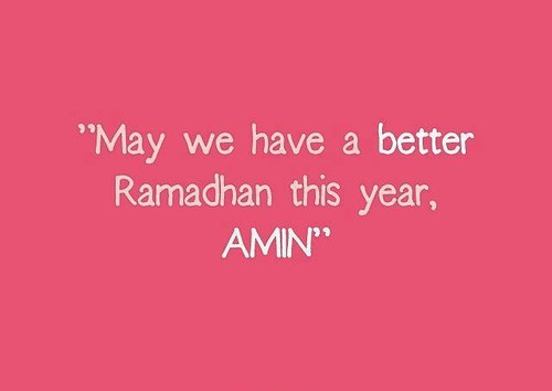 may we have a better ramadhan this year