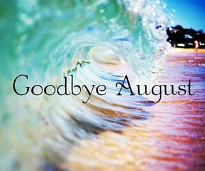 goodbye august welcome september